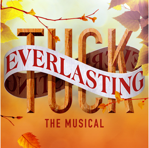 Tuck Everlasting The Musical!