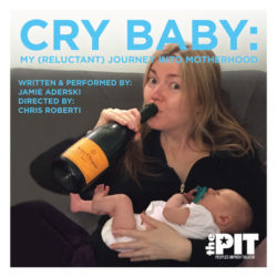 Jamie Aderski's show 'Cry Baby: My (Reluctant) Journey Into Motherhood' at The PIT